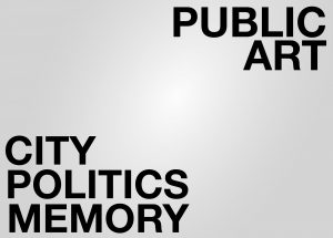 Public Art – City. Politics. Memory